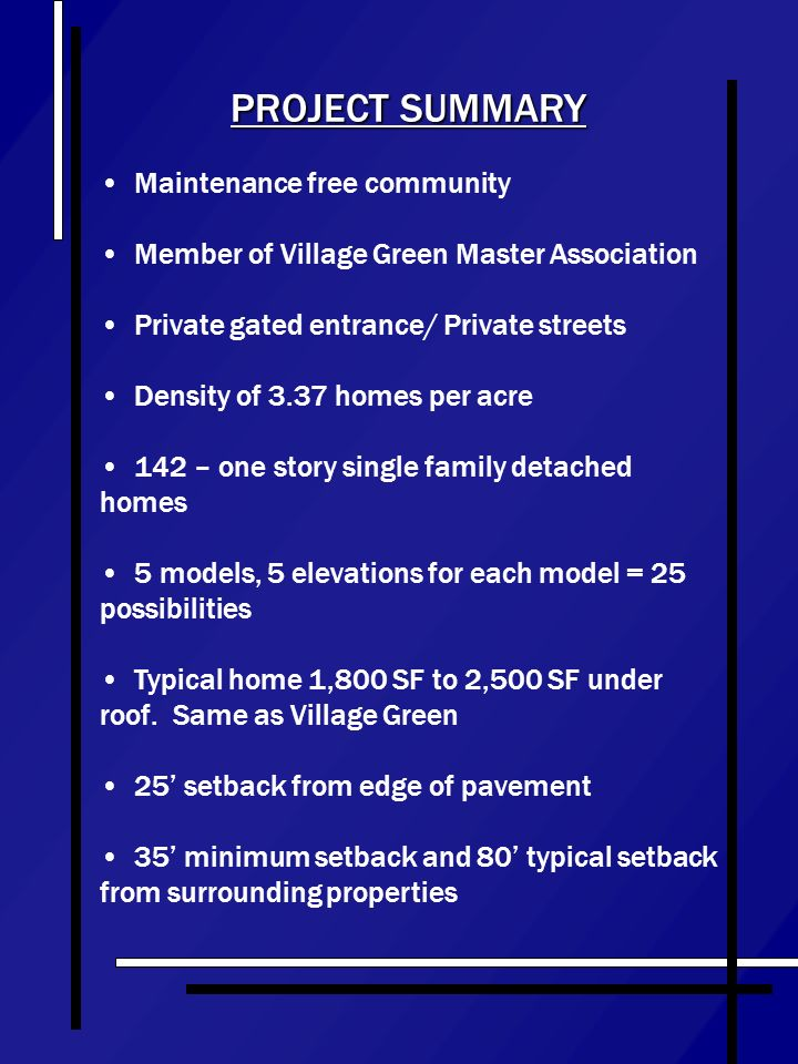 PROJECT SUMMARY Maintenance free community Member of Village Green Master Association Private gated entrance/ Private streets Density of 3.37 homes pe