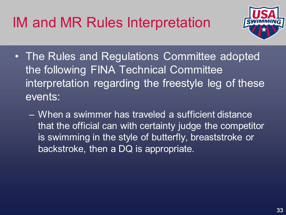 33 IM and MR Rules Interpretation The Rules and Regulations Committee adopted the following FINA Technical Committee interpretation regarding the free