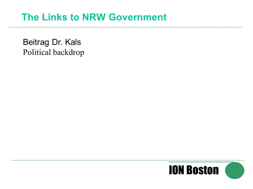 ION Boston The Links to NRW Government Beitrag Dr. Kals Political backdrop