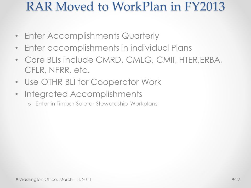 RAR Moved to WorkPlan in FY2013 Washington Office, March 1-3, 201121 ACCOMPLISHM ENT_CD (OLD)ACCOMPLISHMENT_NAME (OLD) ACCOMPLISHME NT_CD (NEW)ACCOMPL