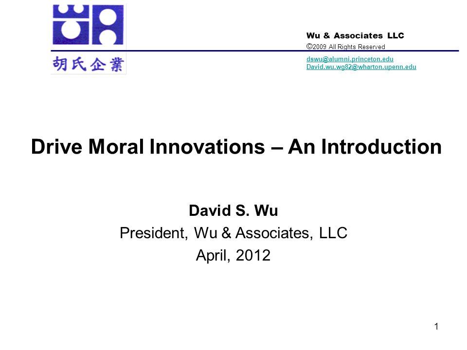 Wu & Associates LLC © 2009 All Rights Reserved dswu@alumni.princeton.edu David.wu.wg82@wharton.upenn.edu Drive Moral Innovations – An Introduction Dav