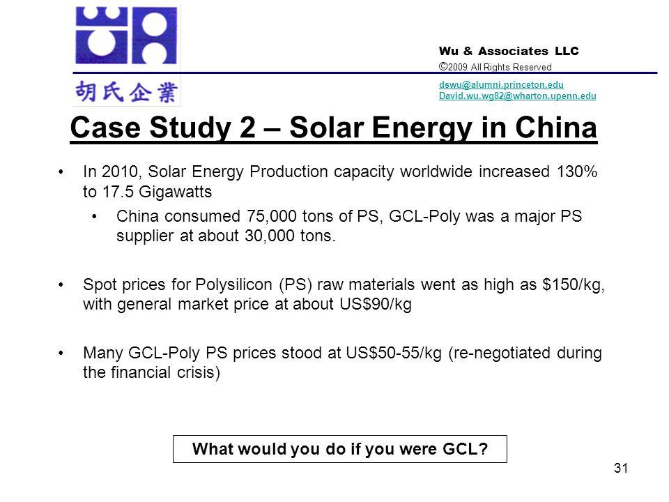 Wu & Associates LLC © 2009 All Rights Reserved dswu@alumni.princeton.edu David.wu.wg82@wharton.upenn.edu 31 Case Study 2 – Solar Energy in China In 20