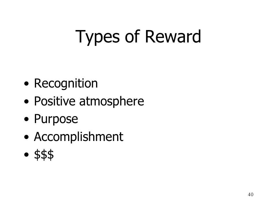 40 Types of Reward Recognition Positive atmosphere Purpose Accomplishment $$$