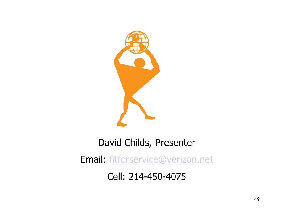 49 David Childs, Presenter Email: fitforservice@verizon.netfitforservice@verizon.net Cell: 214-450-4075