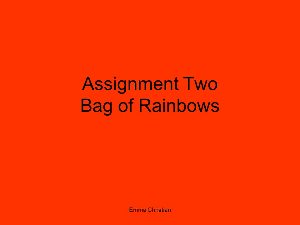 Emma Christian Assignment Two Bag of Rainbows