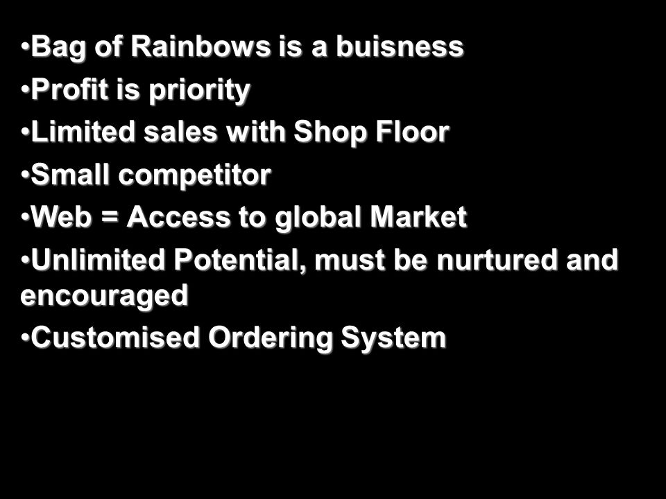 Emma Christian Bag of Rainbows is a buisnessBag of Rainbows is a buisness Profit is priorityProfit is priority Limited sales with Shop FloorLimited sa