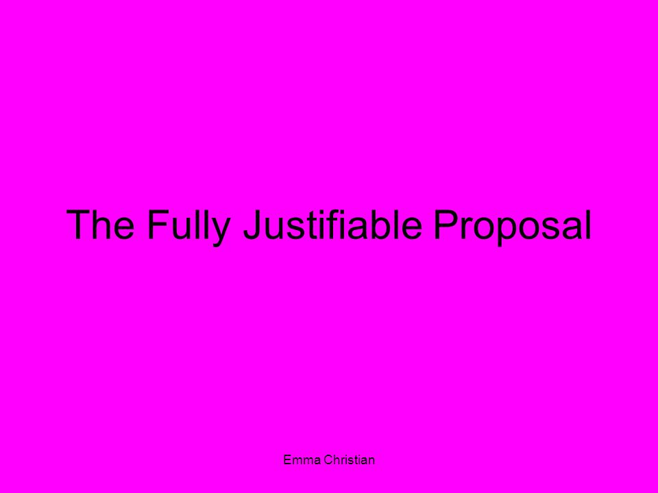 Emma Christian The Fully Justifiable Proposal