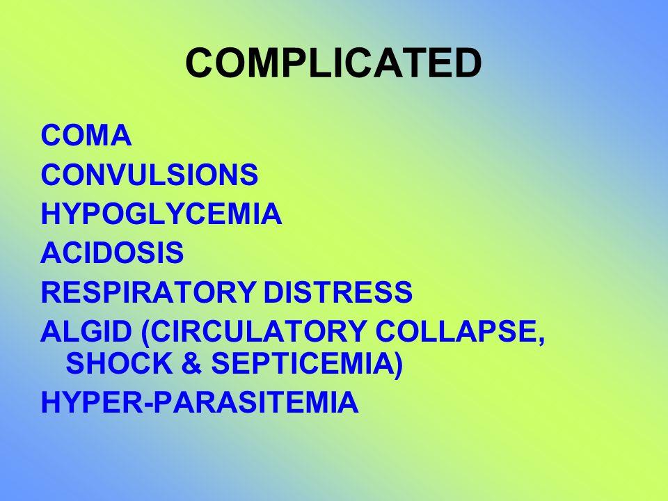 COMPLICATED COMA CONVULSIONS HYPOGLYCEMIA ACIDOSIS RESPIRATORY DISTRESS ALGID (CIRCULATORY COLLAPSE, SHOCK & SEPTICEMIA) HYPER-PARASITEMIA