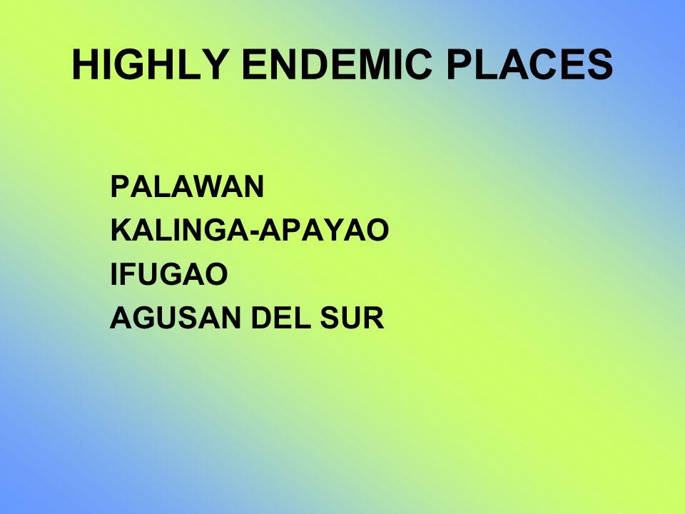 HIGHLY ENDEMIC PLACES PALAWAN KALINGA-APAYAO IFUGAO AGUSAN DEL SUR