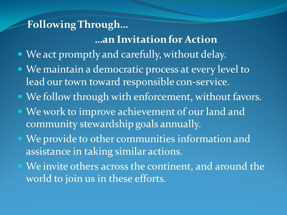 Following Through… …an Invitation for Action We act promptly and carefully, without delay.