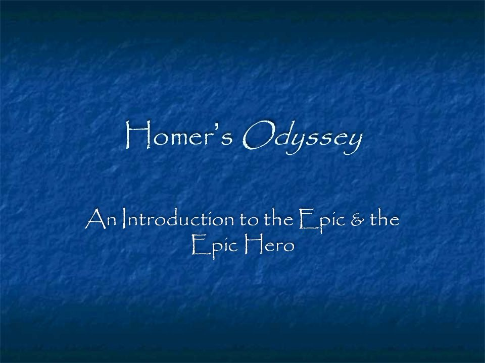 Homers Odyssey An Introduction to the Epic & the Epic Hero