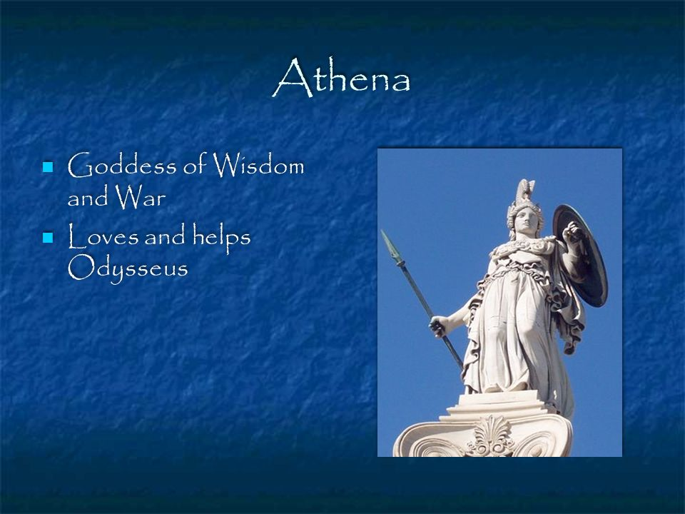 Athena Goddess of Wisdom and War Loves and helps Odysseus Goddess of Wisdom and War Loves and helps Odysseus