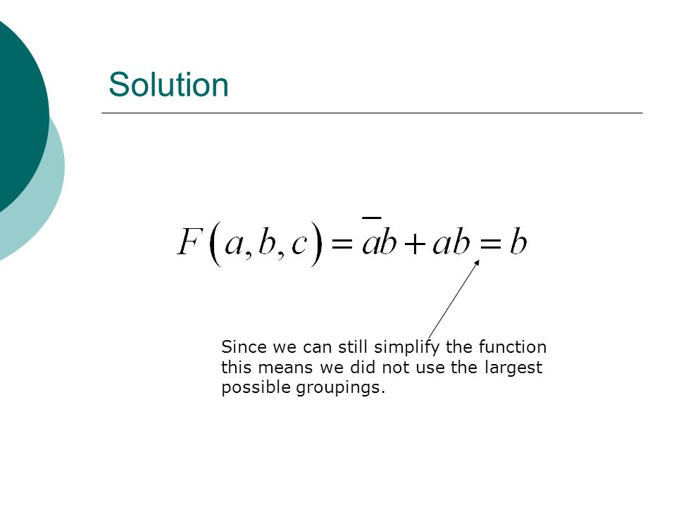 Solution Since we can still simplify the function this means we did not use the largest possible groupings.