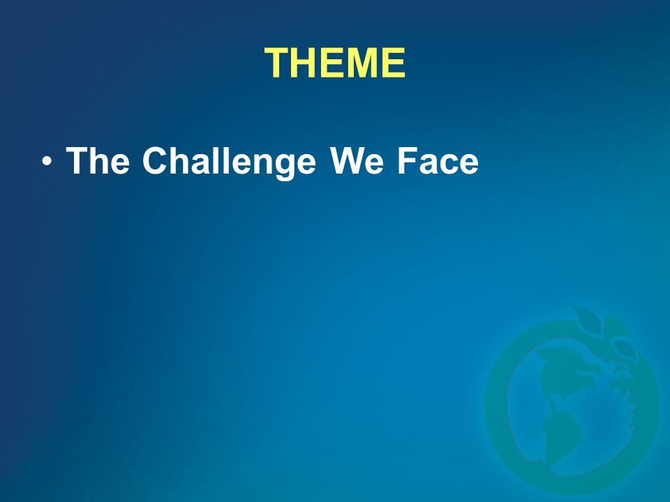 THEME The Challenge We Face