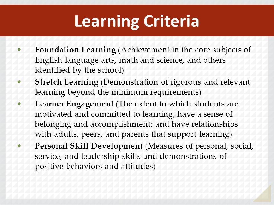 Foundation Learning (Achievement in the core subjects of English language arts, math and science, and others identified by the school) Stretch Learnin