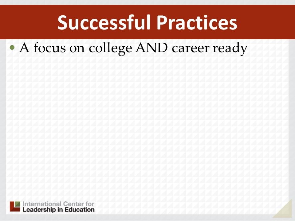 A focus on college AND career ready Successful Practices