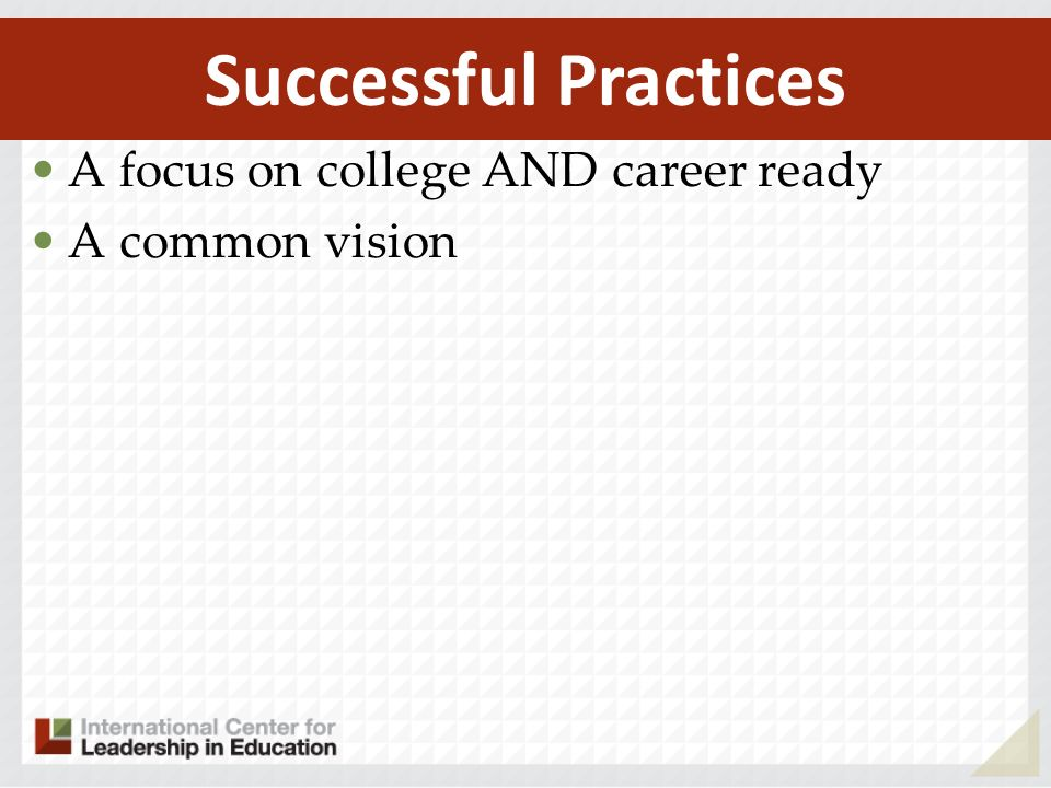 A focus on college AND career ready A common vision Successful Practices