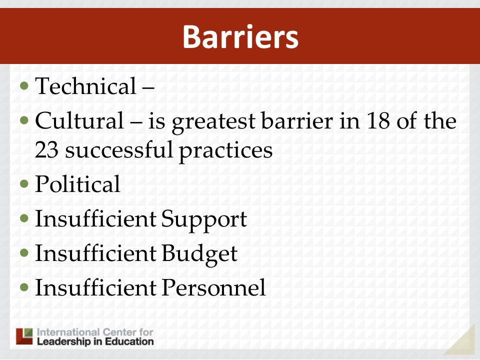 Technical – Cultural – is greatest barrier in 18 of the 23 successful practices Political Insufficient Support Insufficient Budget Insufficient Person