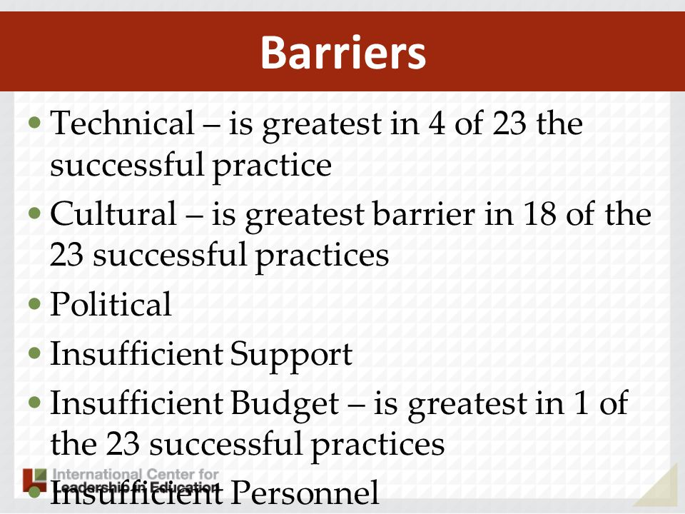 Technical – is greatest in 4 of 23 the successful practice Cultural – is greatest barrier in 18 of the 23 successful practices Political Insufficient