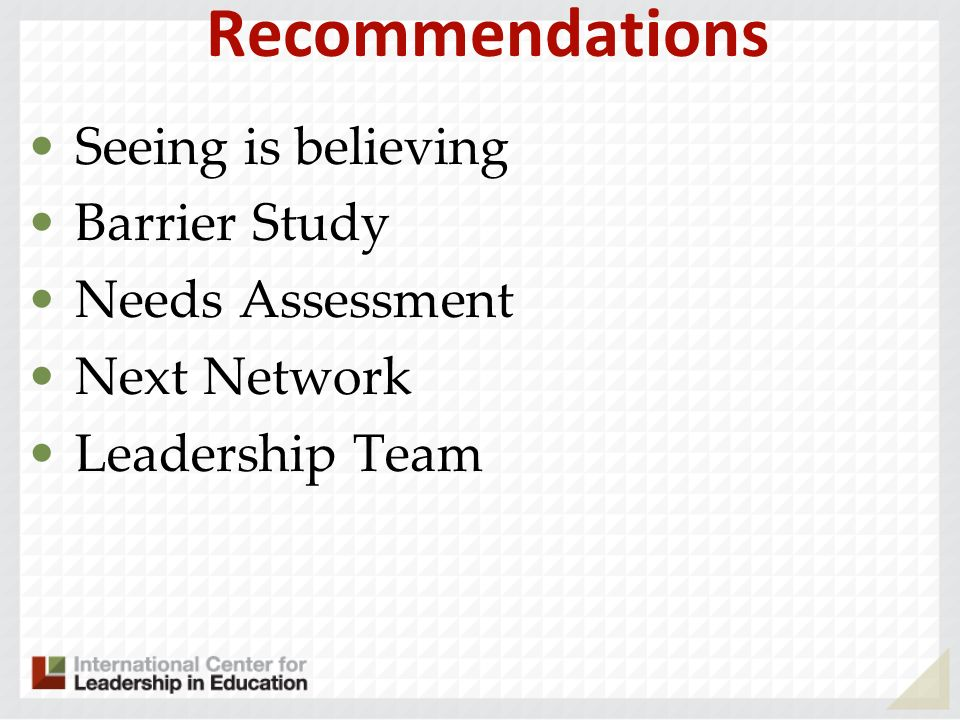 Recommendations Seeing is believing Barrier Study Needs Assessment Next Network Leadership Team