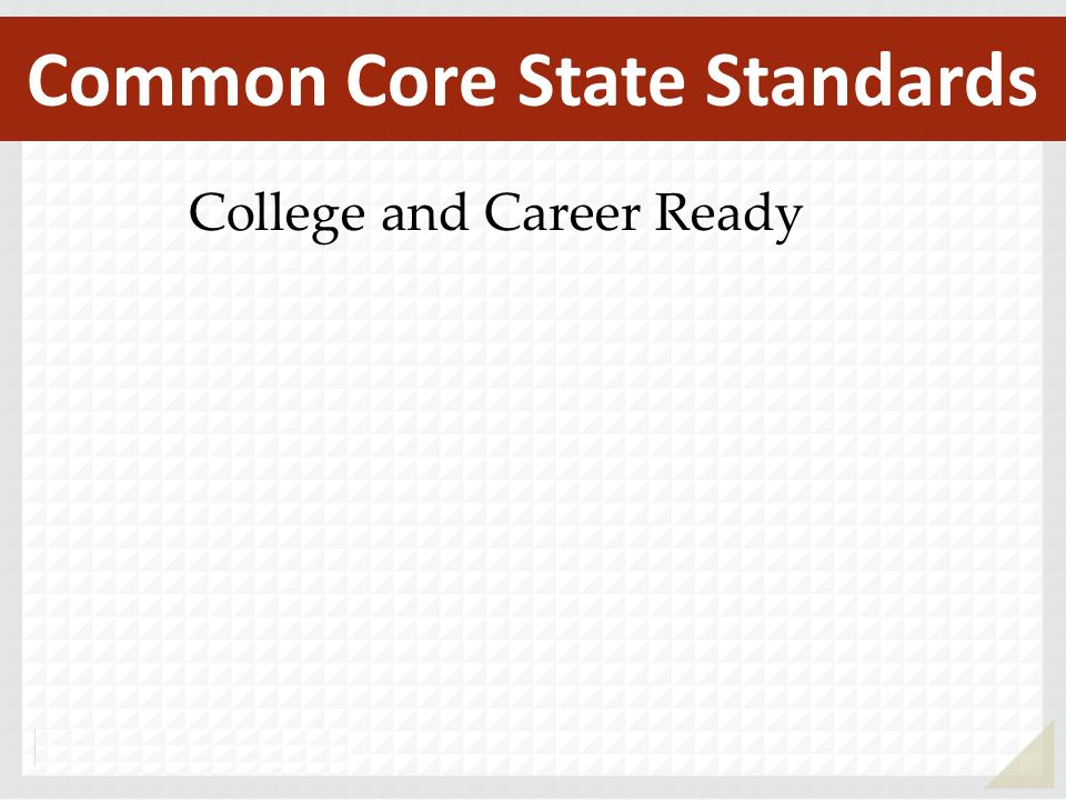 College and Career Ready Common Core State Standards