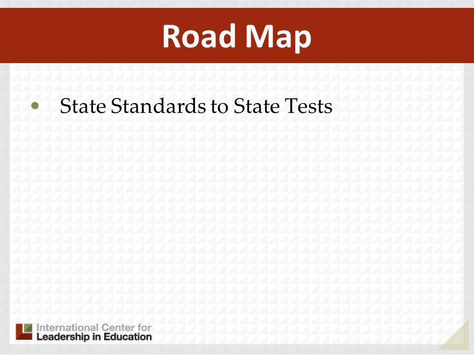 State Standards to State Tests Road Map