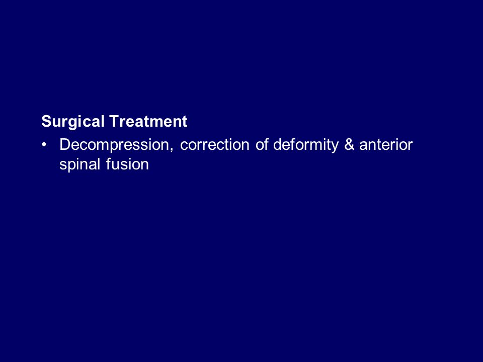 Surgical Treatment Decompression, correction of deformity & anterior spinal fusion