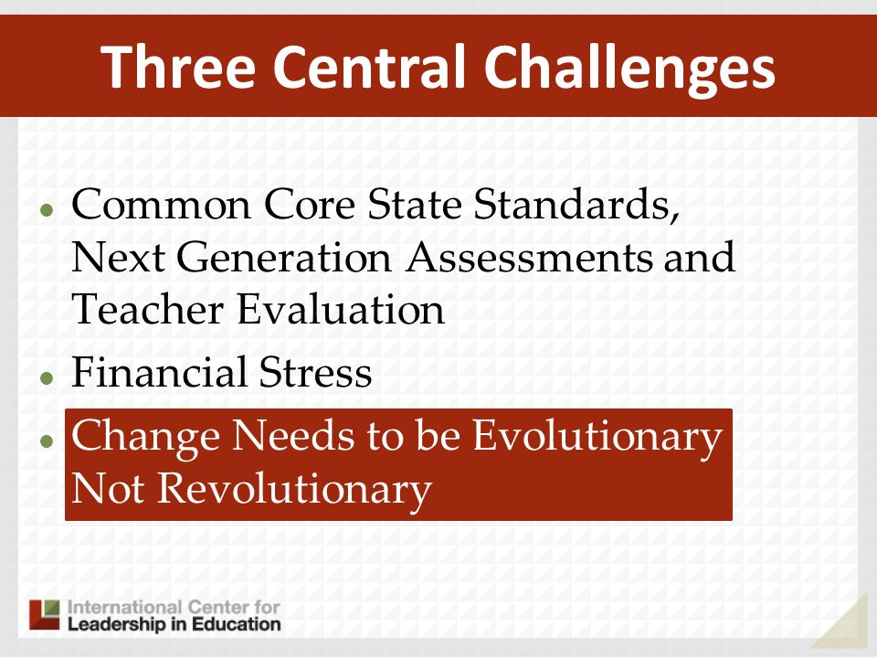 Common Core State Standards, Next Generation Assessments and Teacher Evaluation Financial Stress Change Needs to be Evolutionary Not Revolutionary Thr