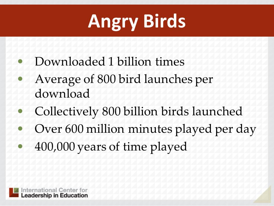 Downloaded 1 billion times Average of 800 bird launches per download Collectively 800 billion birds launched Over 600 million minutes played per day 4