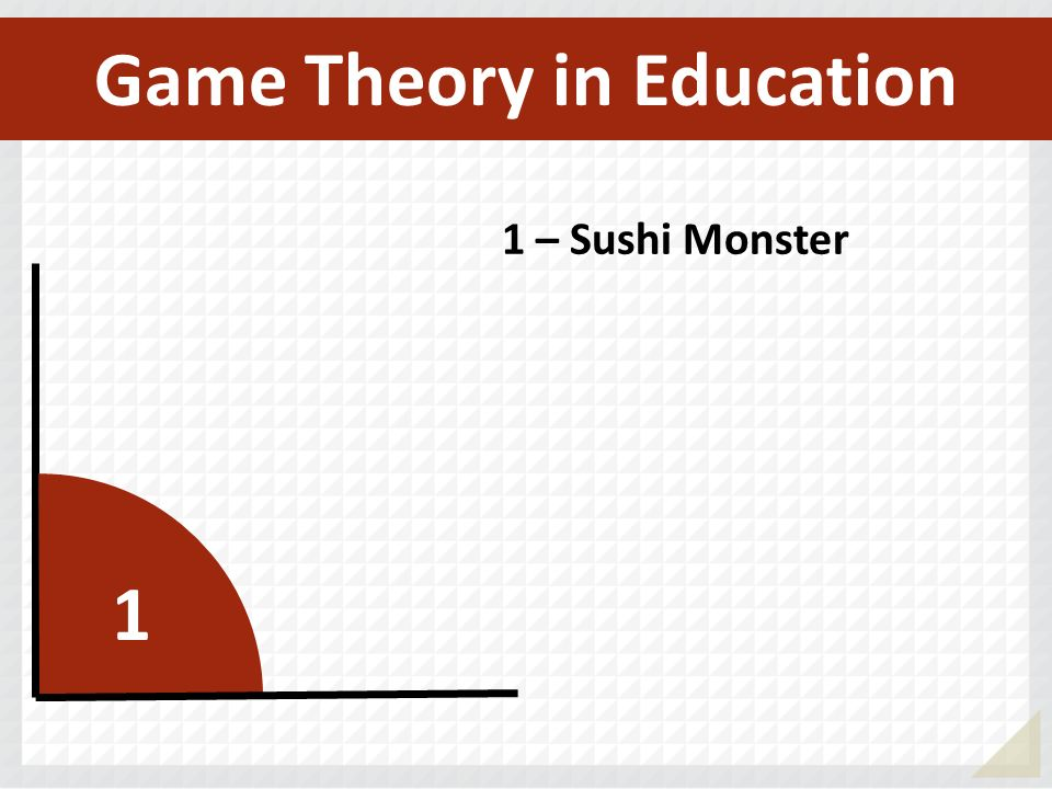 1 1 – Sushi Monster Game Theory in Education