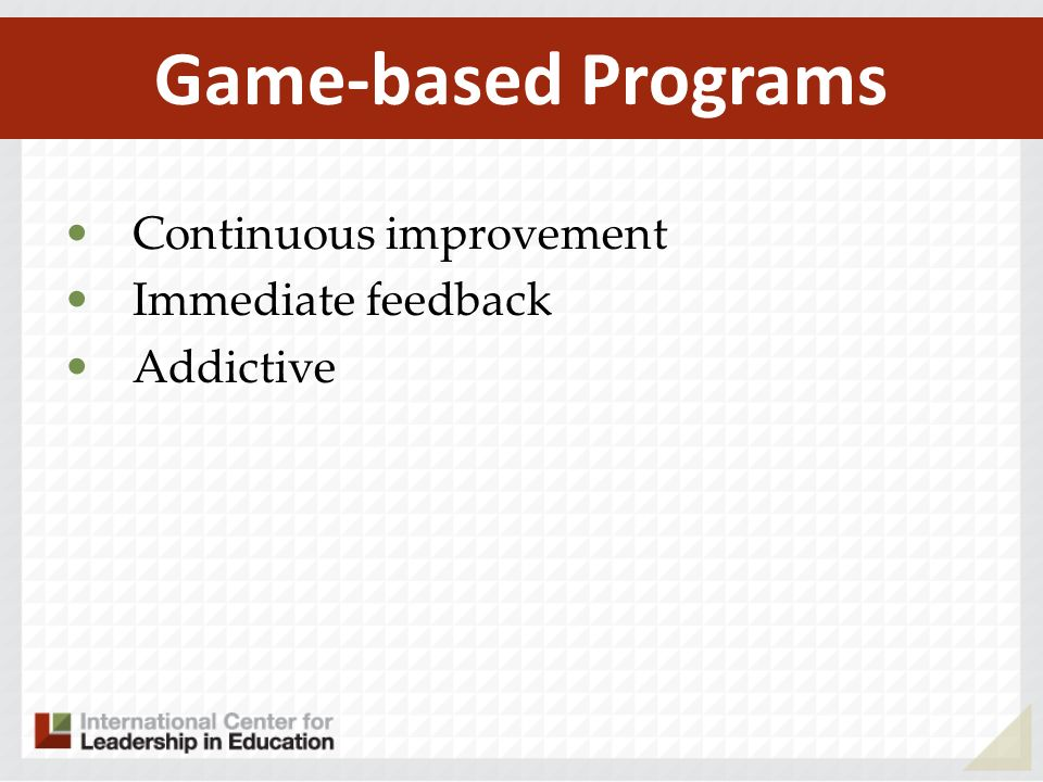 Continuous improvement Immediate feedback Addictive Game-based Programs