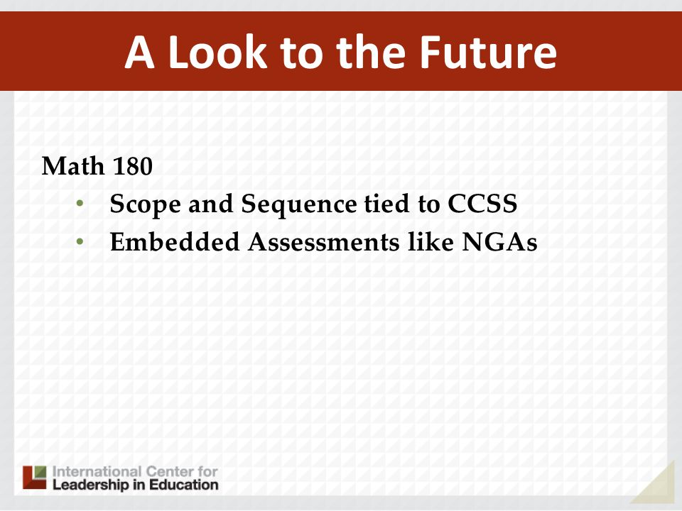 Math 180 Scope and Sequence tied to CCSS Embedded Assessments like NGAs A Look to the Future