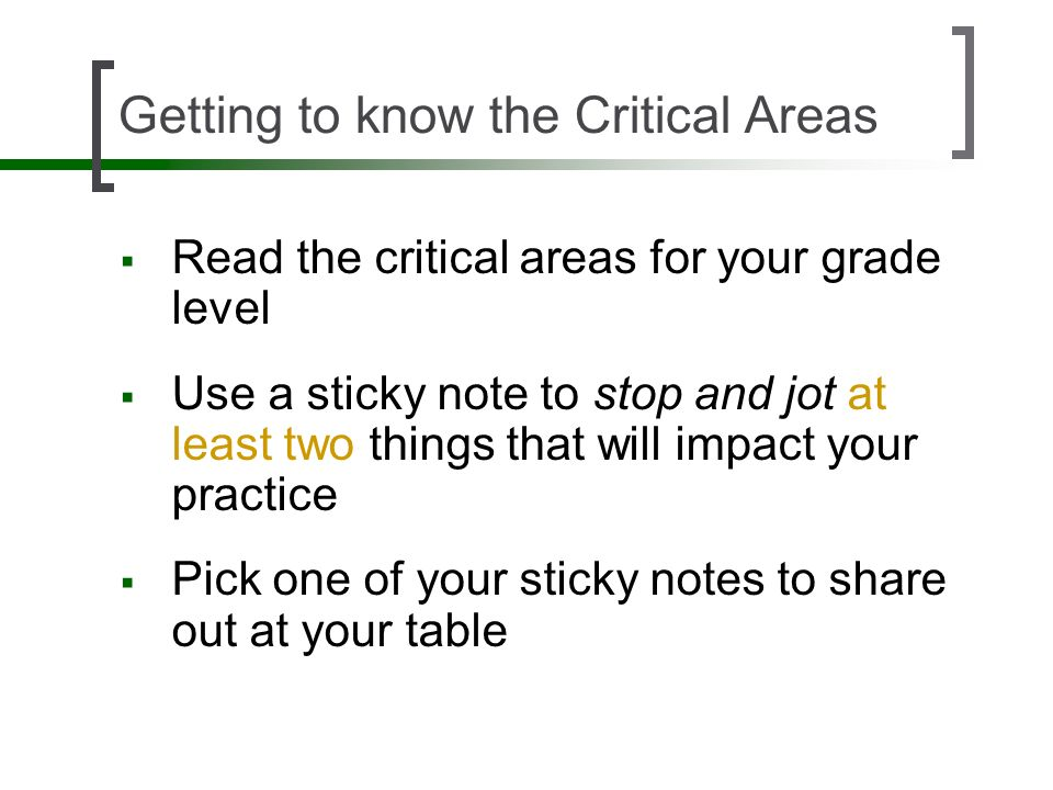 Getting to know the Critical Areas Read the critical areas for your grade level Use a sticky note to stop and jot at least two things that will impact