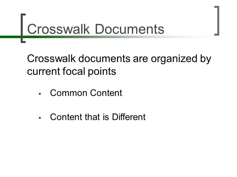 Crosswalk Documents Crosswalk documents are organized by current focal points Common Content Content that is Different
