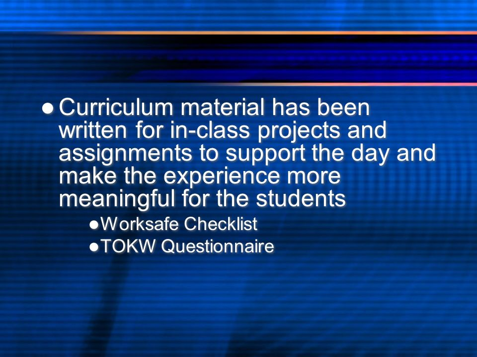 Curriculum material has been written for in-class projects and assignments to support the day and make the experience more meaningful for the students