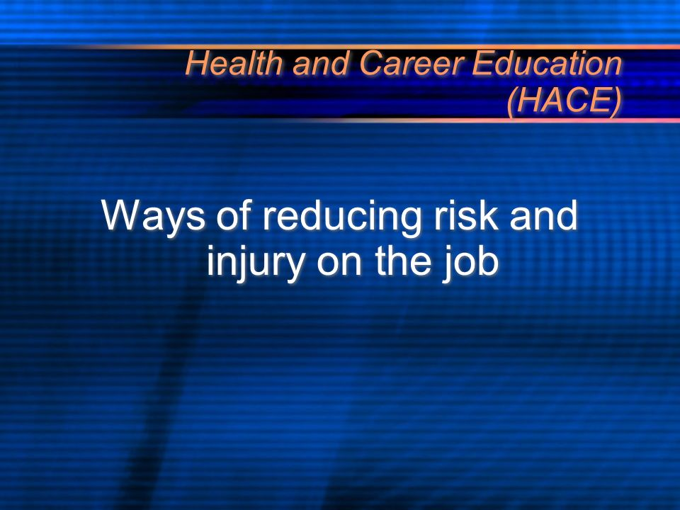 Health and Career Education (HACE) The right to refuse unsafe work