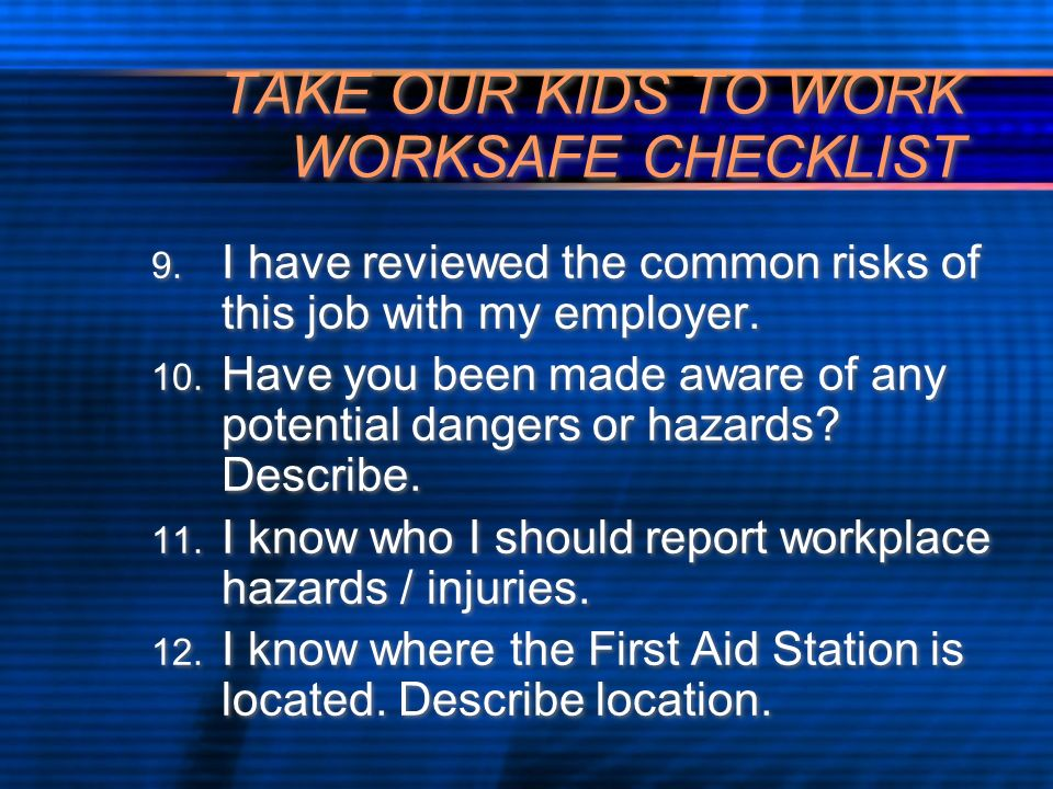 TAKE OUR KIDS TO WORK WORKSAFE CHECKLIST 9. I have reviewed the common risks of this job with my employer. 10. Have you been made aware of any potenti