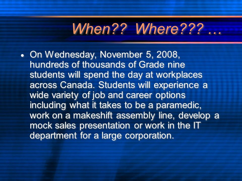 On Wednesday, November 5, 2008, hundreds of thousands of Grade nine students will spend the day at workplaces across Canada.
