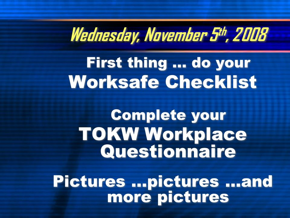 Thursday, November 6 nd, 2008 Return to Block C Teachers: Workplace Safety Checklist TOKW Workplace Questionnaire Pictures …pictures …and more pictures Return to Block C Teachers: Workplace Safety Checklist TOKW Workplace Questionnaire Pictures …pictures …and more pictures