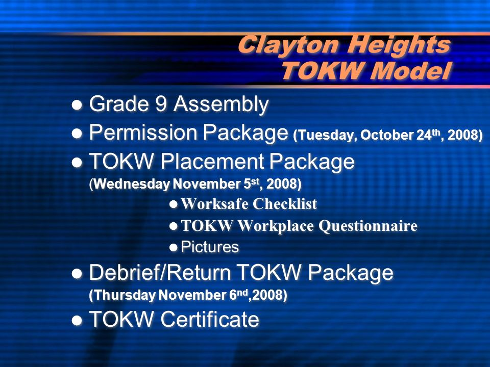 Clayton Heights TOKW Model Grade 9 Assembly Permission Package (Tuesday, October 24 th, 2008) TOKW Placement Package (Wednesday November 5 st, 2008) W
