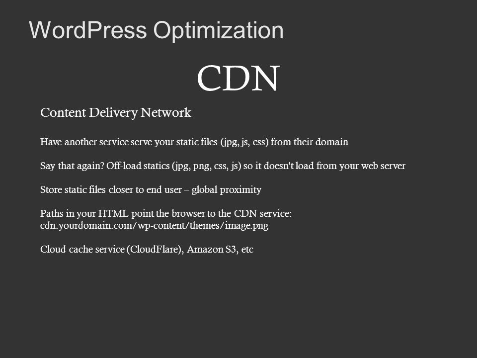 CDN Content Delivery Network Have another service serve your static files (jpg, js, css) from their domain Say that again.
