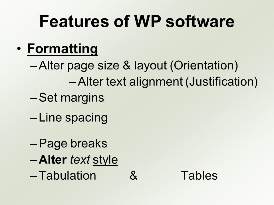 Features of WP software Formatting –Alter page size & layout (Orientation) –Alter text alignment (Justification) –Set margins –Line spacing –Page brea