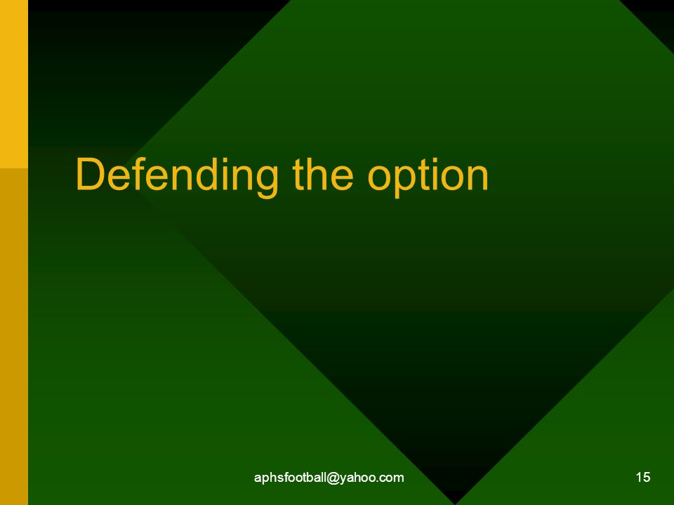aphsfootball@yahoo.com 15 Defending the option