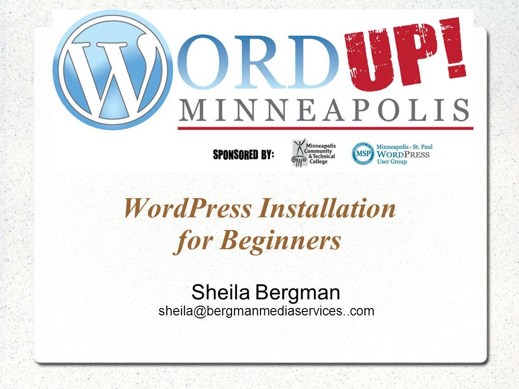 WordPress Installation for Beginners Sheila Bergman sheila@bergmanmediaservices..com