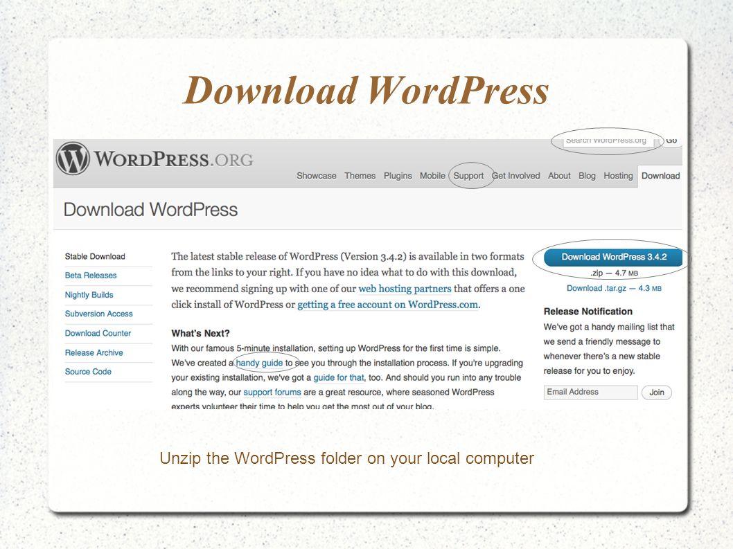 Download WordPress Unzip the WordPress folder on your local computer