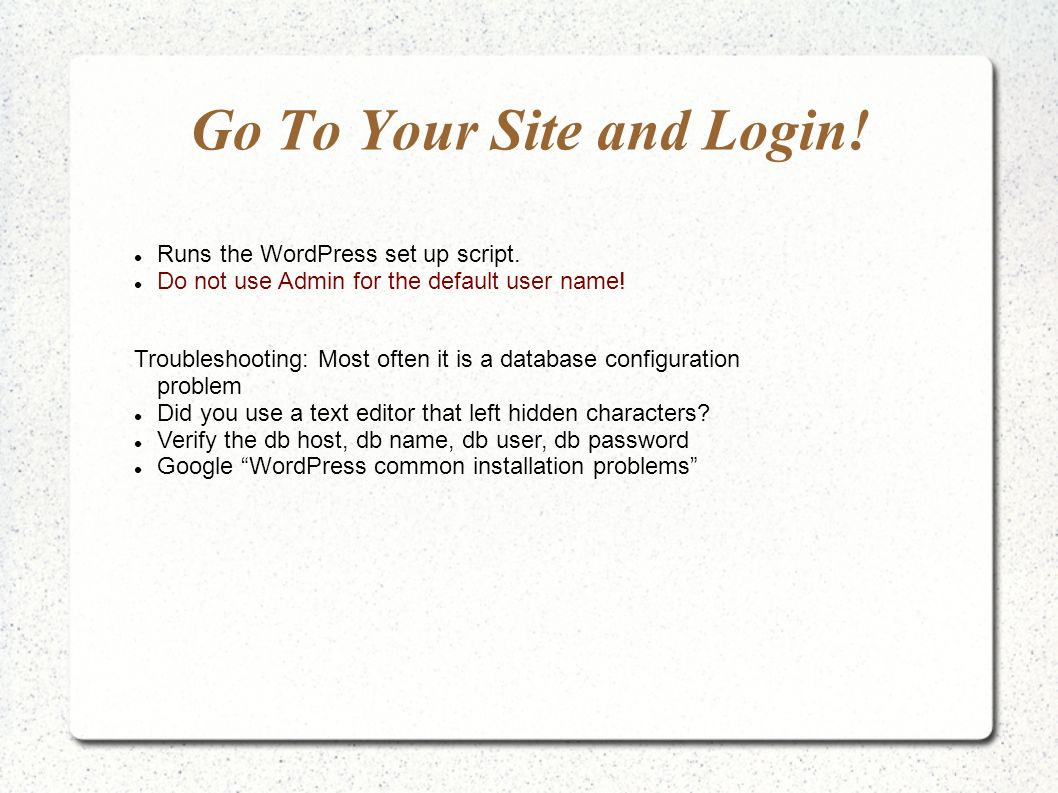Go To Your Site and Login.Runs the WordPress set up script.