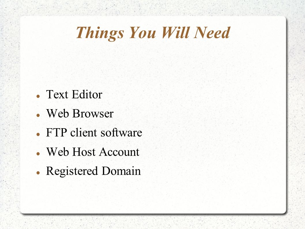 Things You Will Need Text Editor Web Browser FTP client software Web Host Account Registered Domain