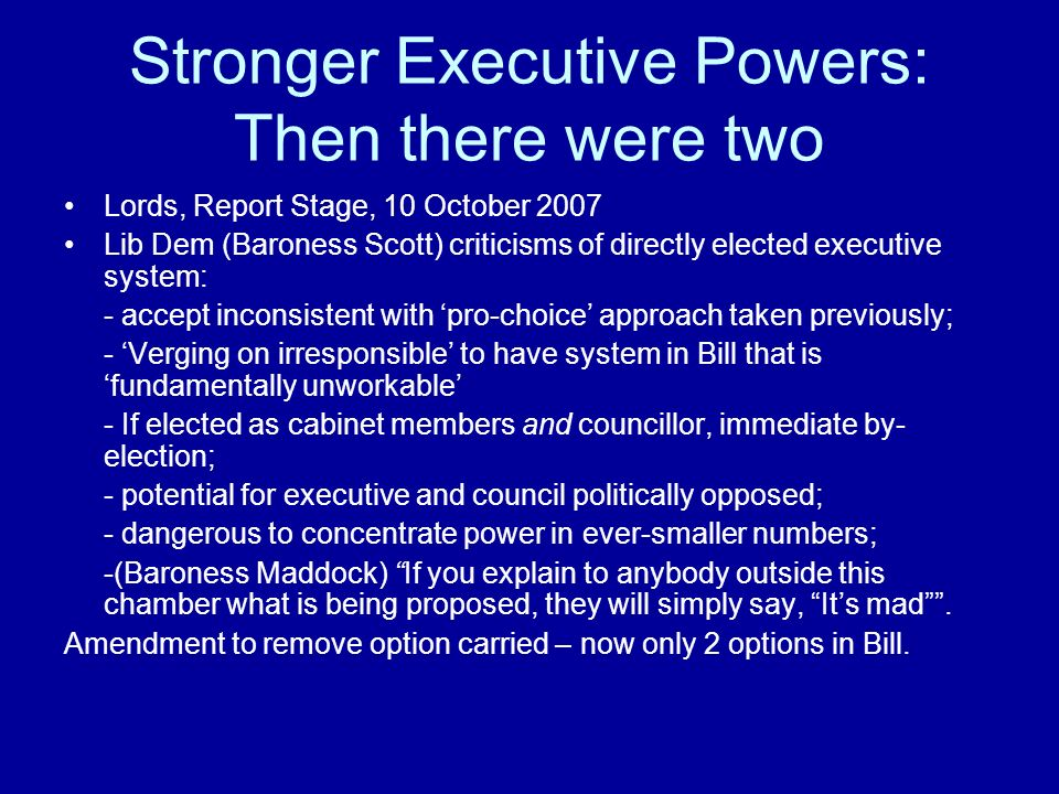 Stronger Executive Powers: Then there were two Lords, Report Stage, 10 October 2007 Lib Dem (Baroness Scott) criticisms of directly elected executive
