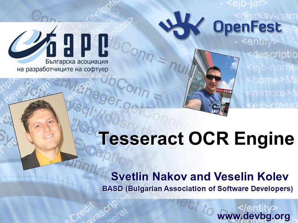 Tesseract OCR Engine Svetlin Nakov and Veselin Kolev BASD (Bulgarian Association of Software Developers) www.devbg.org