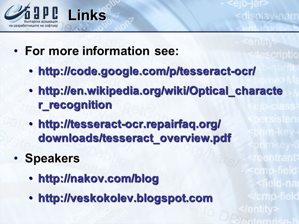 Links For more information see:For more information see: http://code.google.com/p/tesseract-ocr/http://code.google.com/p/tesseract-ocr/ http://en.wiki